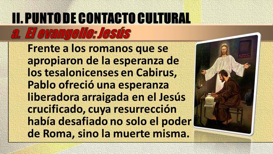 II. PUNTO DE CONTACTO CULTURAL a. El evangelio: Jesús