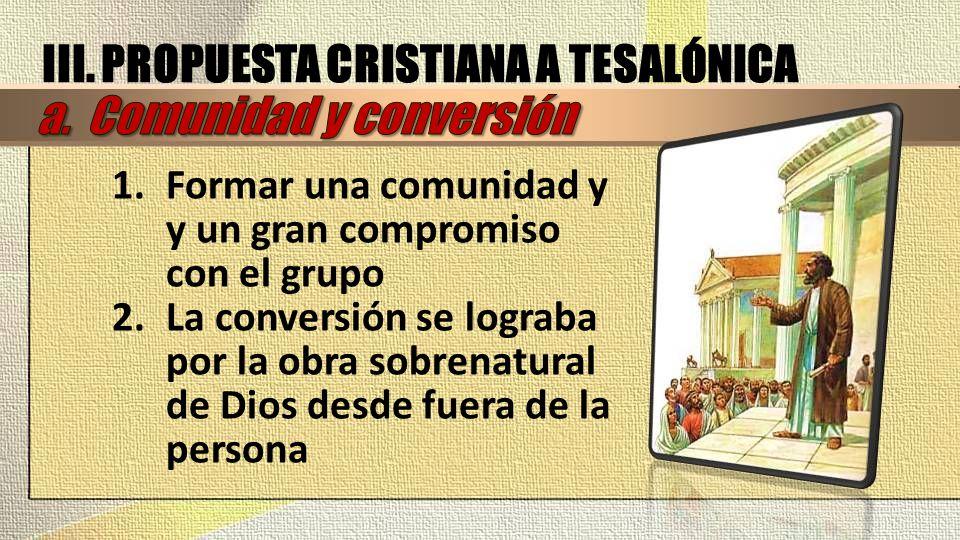 III. PROPUESTA CRISTIANA A TESALÓNICA a. Comunidad y conversión