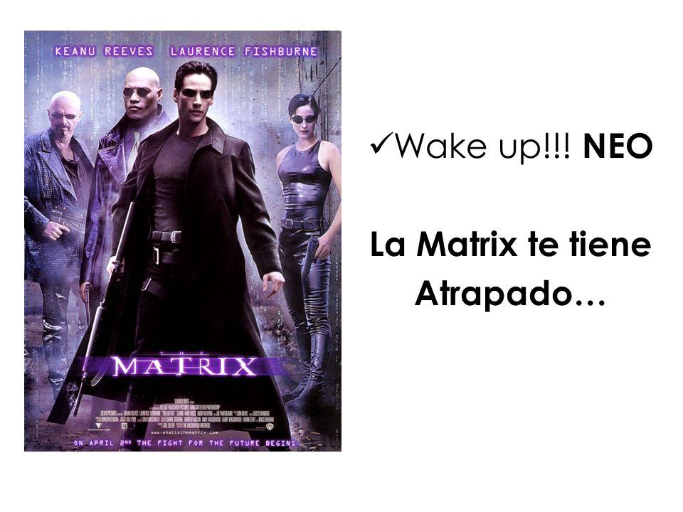 Wake up!!! NEO La Matrix te tiene Atrapado…
