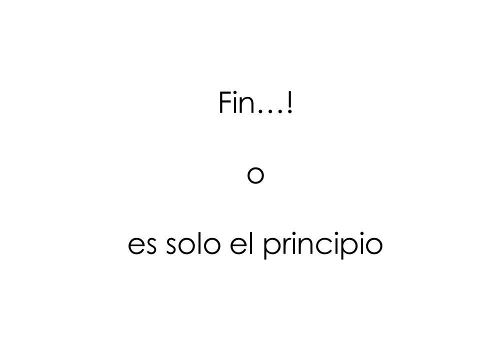 Fin…! o es solo el principio