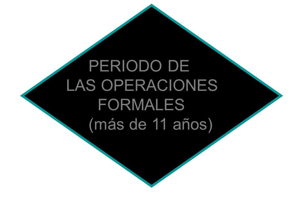 PERIODO DE LAS OPERACIONES FORMALES (más de 11 años)