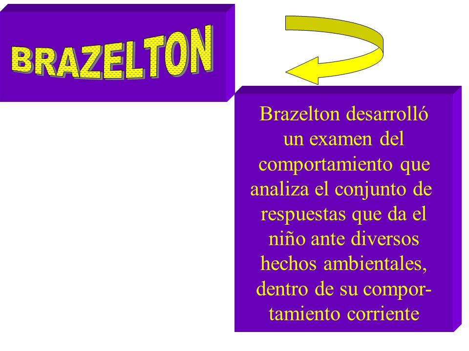 BRAZELTON Brazelton desarrolló un examen del comportamiento que