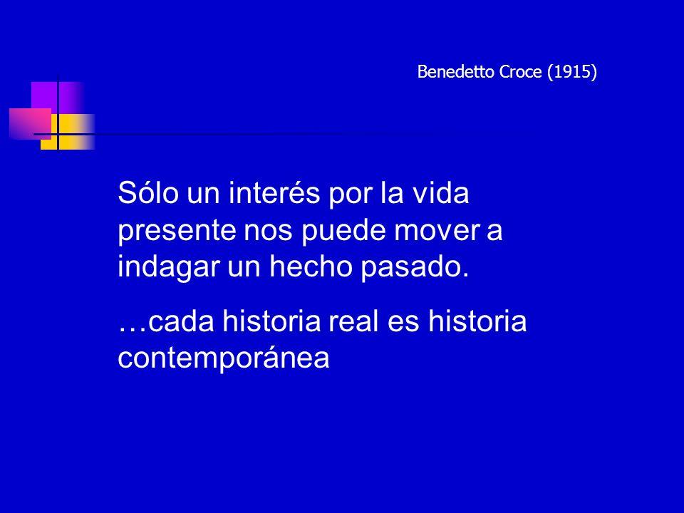 …cada historia real es historia contemporánea