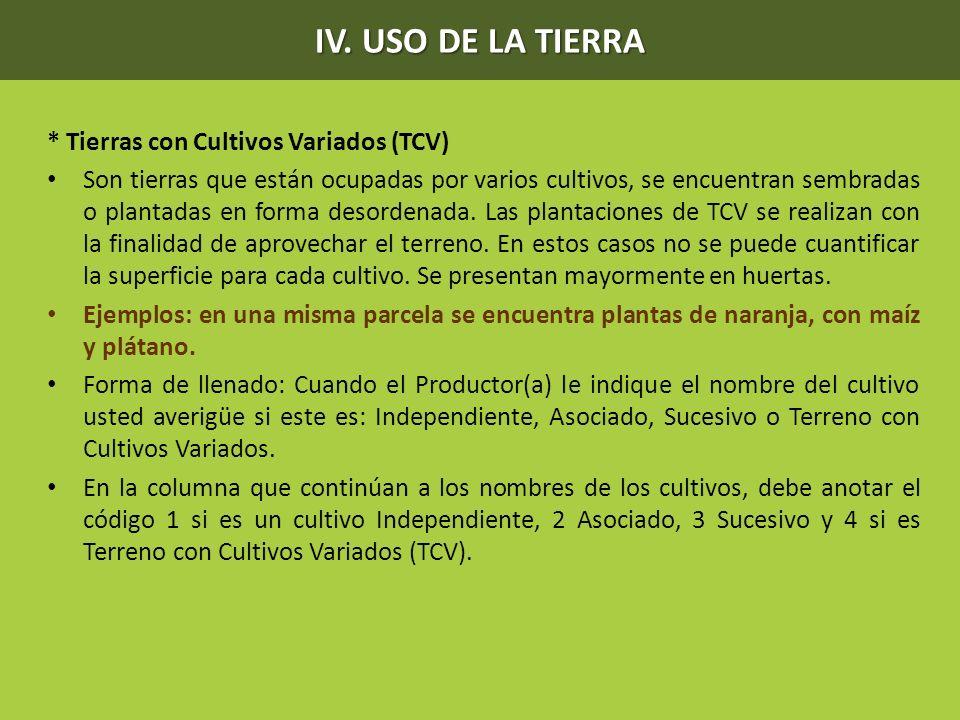 IV. USO DE LA TIERRA * Tierras con Cultivos Variados (TCV)