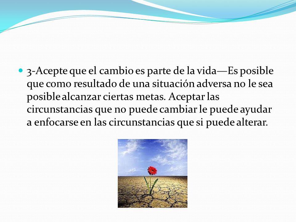 3-Acepte que el cambio es parte de la vida—Es posible que como resultado de una situación adversa no le sea posible alcanzar ciertas metas.