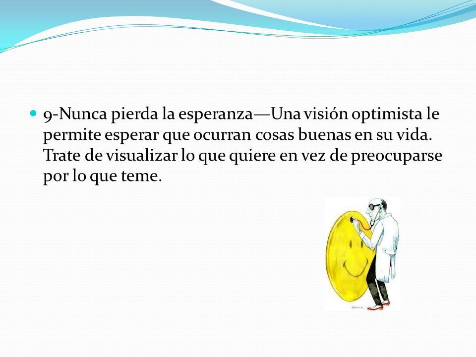 9-Nunca pierda la esperanza—Una visión optimista le permite esperar que ocurran cosas buenas en su vida.