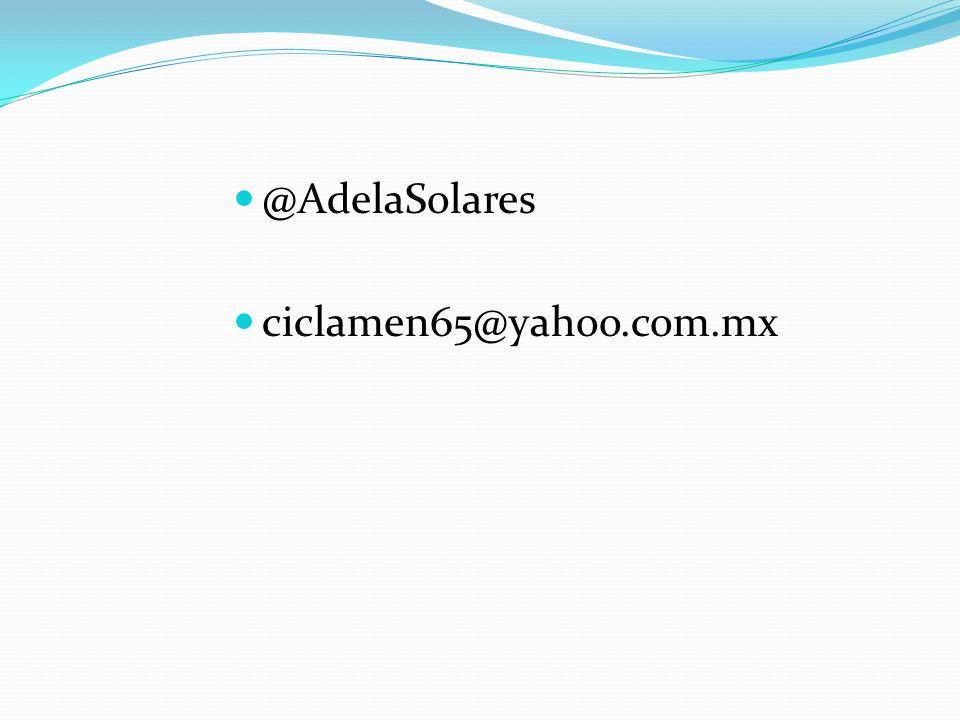 @AdelaSolares ciclamen65@yahoo.com.mx