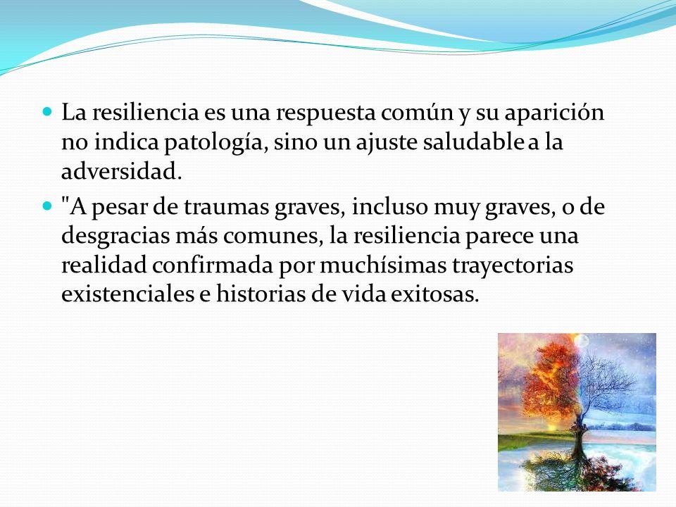 La resiliencia es una respuesta común y su aparición no indica patología, sino un ajuste saludable a la adversidad.