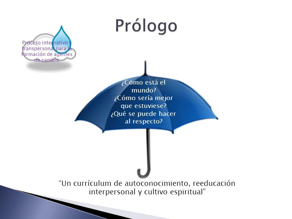 Prólogo Proceso integrativo y transpersonal para la formación de agentes de cambio. ¿Cómo está el mundo