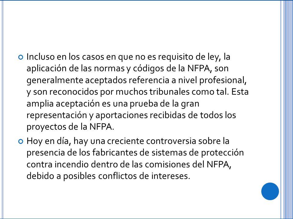Incluso en los casos en que no es requisito de ley, la aplicación de las normas y códigos de la NFPA, son generalmente aceptados referencia a nivel profesional, y son reconocidos por muchos tribunales como tal. Esta amplia aceptación es una prueba de la gran representación y aportaciones recibidas de todos los proyectos de la NFPA.