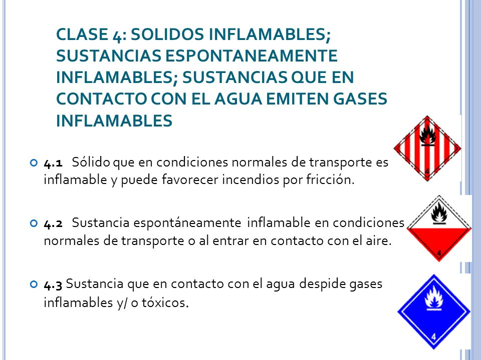 CLASE 4: SOLIDOS INFLAMABLES; SUSTANCIAS ESPONTANEAMENTE INFLAMABLES; SUSTANCIAS QUE EN CONTACTO CON EL AGUA EMITEN GASES INFLAMABLES