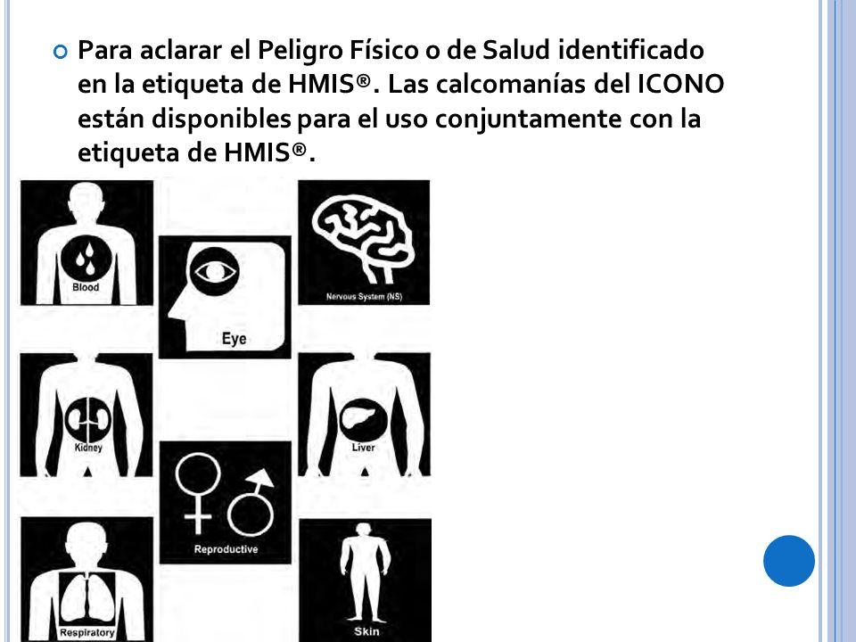 Para aclarar el Peligro Físico o de Salud identificado en la etiqueta de HMIS®.