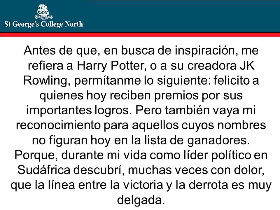 Antes de que, en busca de inspiración, me refiera a Harry Potter, o a su creadora JK Rowling, permítanme lo siguiente: felicito a quienes hoy reciben premios por sus importantes logros.