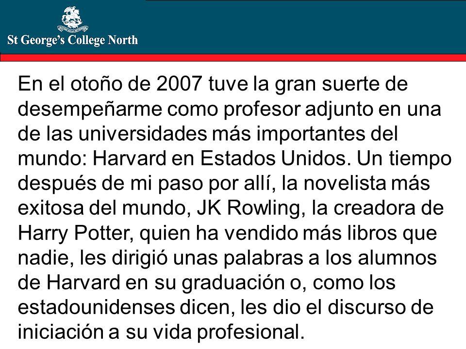 En el otoño de 2007 tuve la gran suerte de desempeñarme como profesor adjunto en una de las universidades más importantes del mundo: Harvard en Estados Unidos.