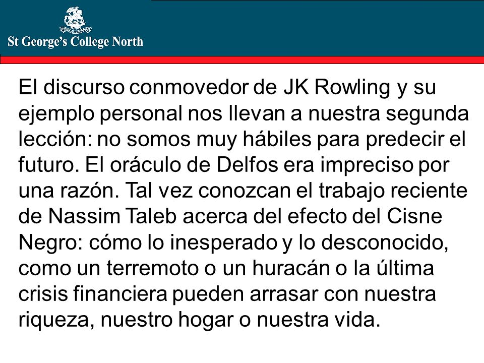 El discurso conmovedor de JK Rowling y su ejemplo personal nos llevan a nuestra segunda lección: no somos muy hábiles para predecir el futuro.