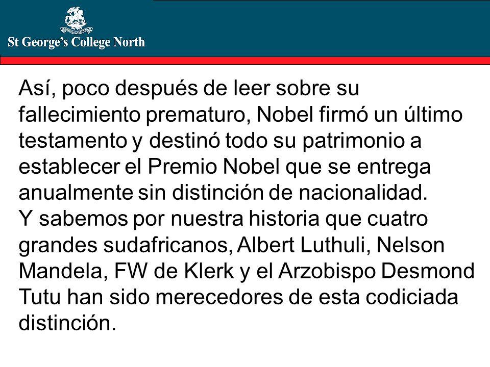 Así, poco después de leer sobre su fallecimiento prematuro, Nobel firmó un último testamento y destinó todo su patrimonio a establecer el Premio Nobel que se entrega anualmente sin distinción de nacionalidad.