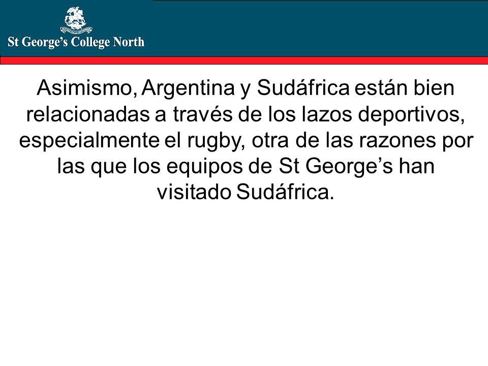 Asimismo, Argentina y Sudáfrica están bien relacionadas a través de los lazos deportivos, especialmente el rugby, otra de las razones por las que los equipos de St George's han visitado Sudáfrica.