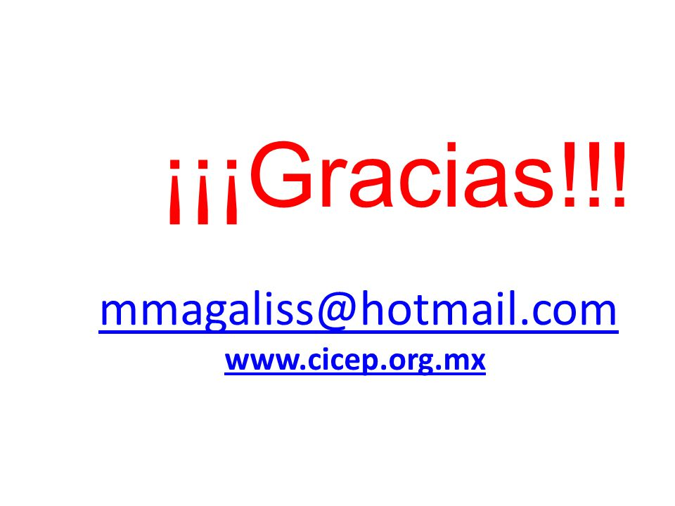 ¡¡¡Gracias!!! mmagaliss@hotmail.com www.cicep.org.mx