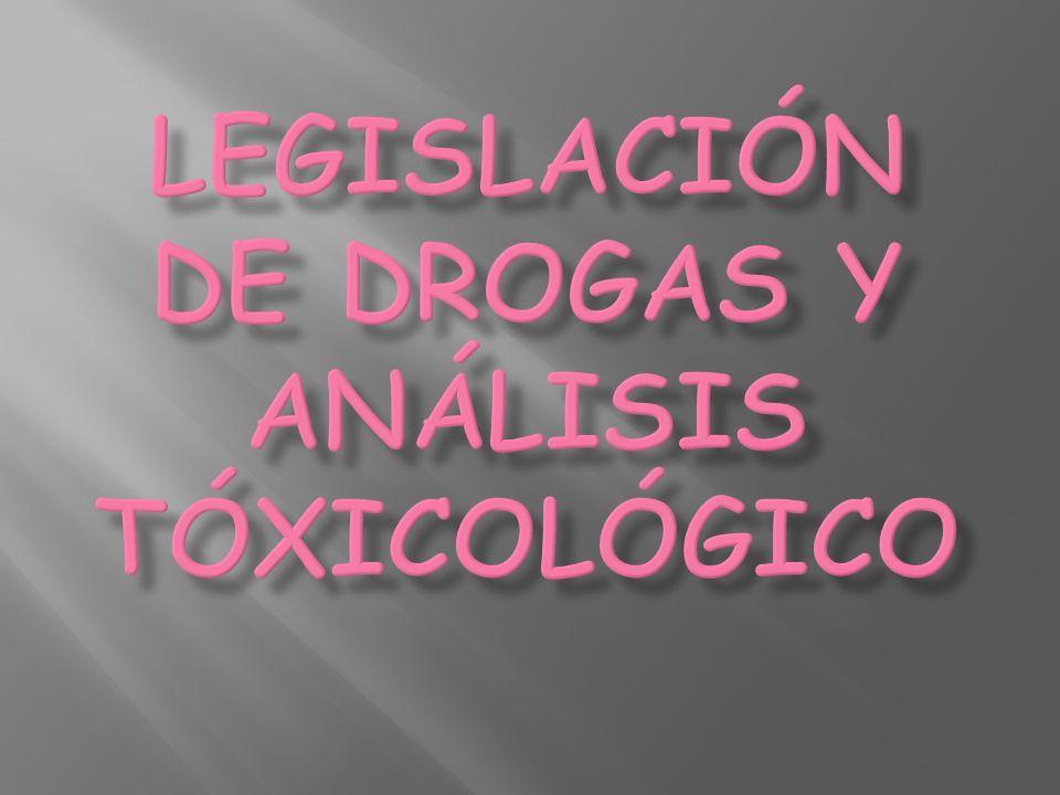 LEGISLACIÓN de drogas Y ANÁLISIS TÓXICOLÓGICO