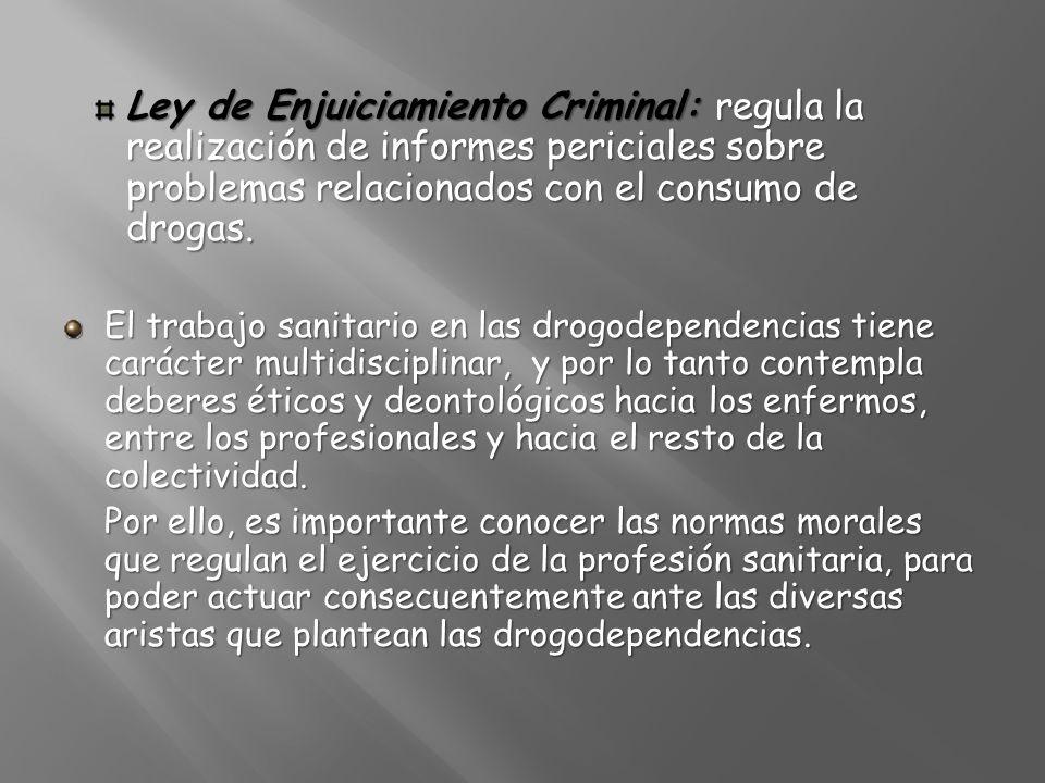 Ley de Enjuiciamiento Criminal: regula la realización de informes periciales sobre problemas relacionados con el consumo de drogas.