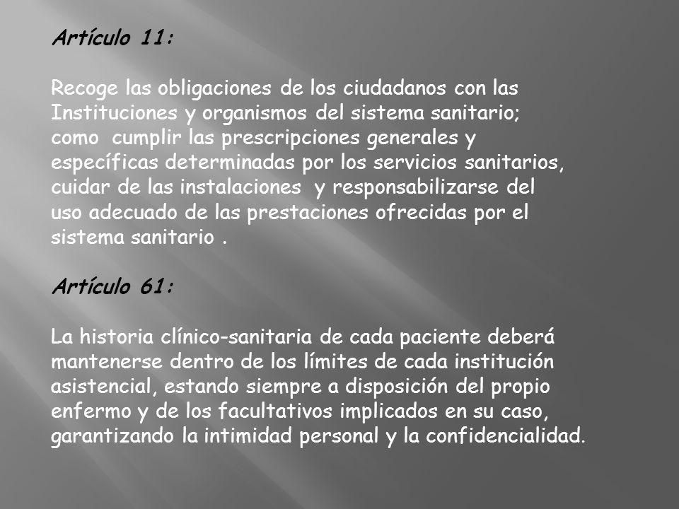 Artículo 11: Recoge las obligaciones de los ciudadanos con las. Instituciones y organismos del sistema sanitario;