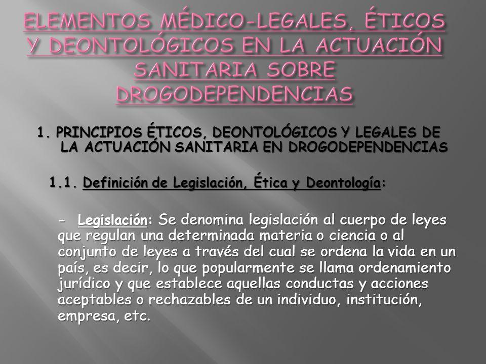 ELEMENTOS MÉDICO-LEGALES, ÉTICOS Y DEONTOLÓGICOS EN LA ACTUACIÓN SANITARIA SOBRE DROGODEPENDENCIAS