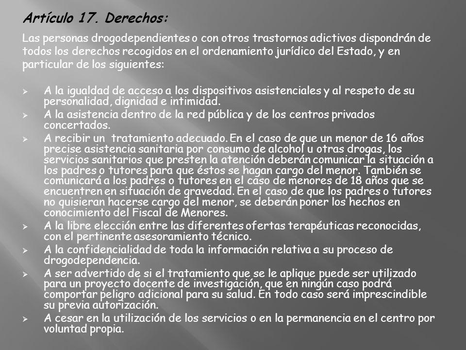 Artículo 17. Derechos: Las personas drogodependientes o con otros trastornos adictivos dispondrán de.