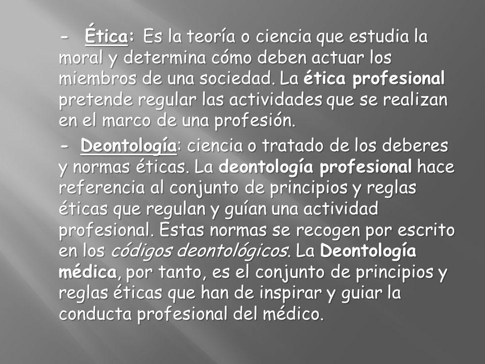 - Ética: Es la teoría o ciencia que estudia la moral y determina cómo deben actuar los miembros de una sociedad. La ética profesional pretende regular las actividades que se realizan en el marco de una profesión.