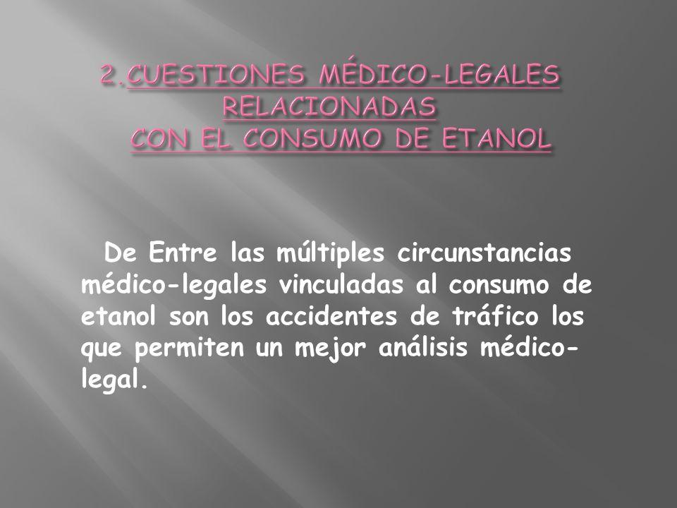 2.CUESTIONES MÉDICO-LEGALES RELACIONADAS CON EL CONSUMO DE ETANOL