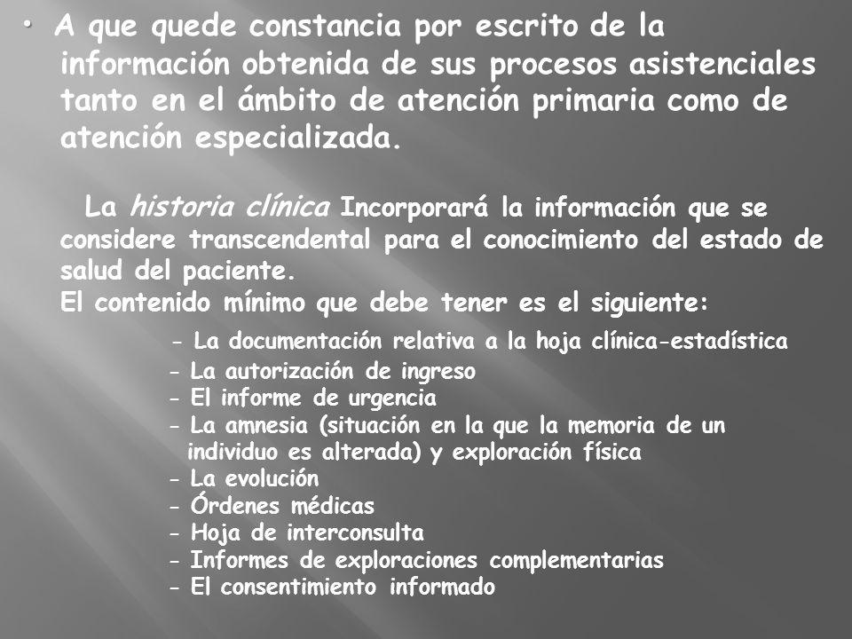 • A que quede constancia por escrito de la información obtenida de sus procesos asistenciales tanto en el ámbito de atención primaria como de atención especializada.