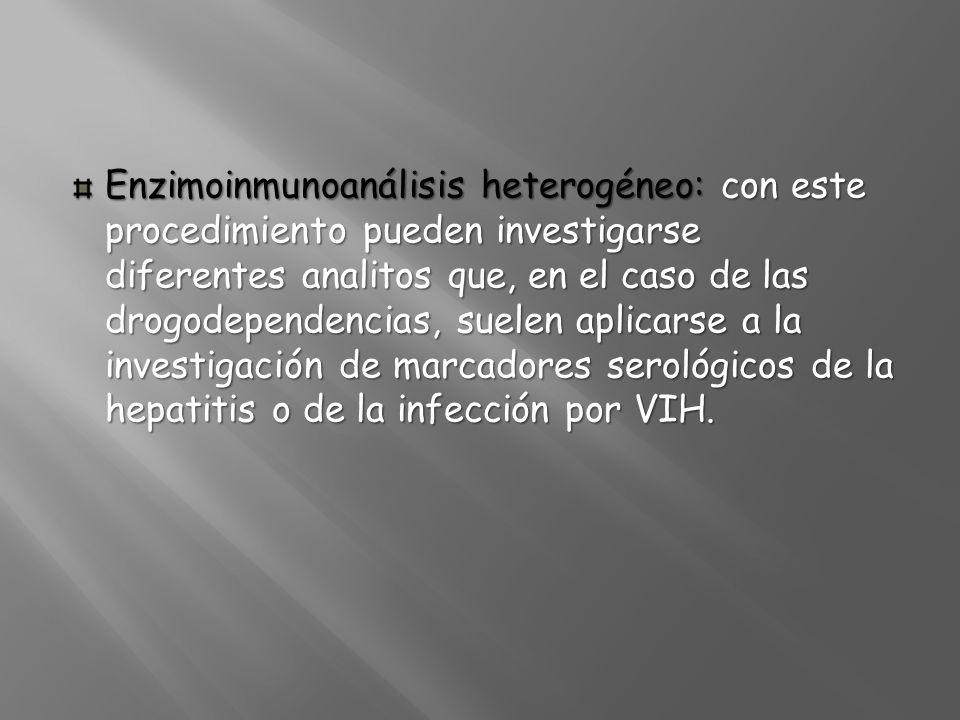 Enzimoinmunoanálisis heterogéneo: con este procedimiento pueden investigarse diferentes analitos que, en el caso de las drogodependencias, suelen aplicarse a la investigación de marcadores serológicos de la hepatitis o de la infección por VIH.