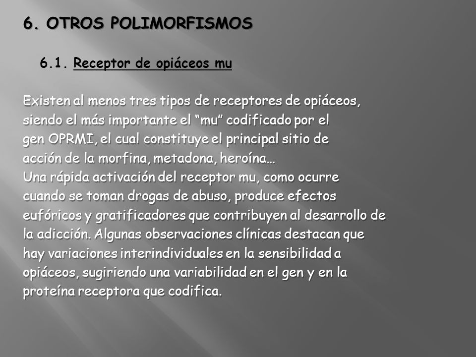6. OTROS POLIMORFISMOS 6.1. Receptor de opiáceos mu