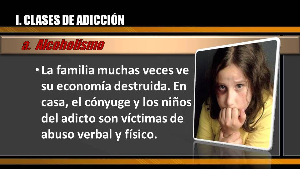I. CLASES DE ADICCIÓN a. Alcoholismo.