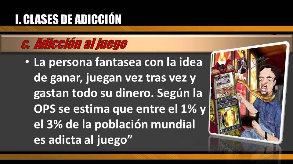 I. CLASES DE ADICCIÓN c. Adicción al juego.