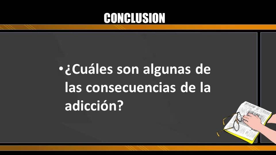 ¿Cuáles son algunas de las consecuencias de la adicción