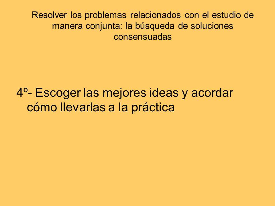 4º- Escoger las mejores ideas y acordar cómo llevarlas a la práctica