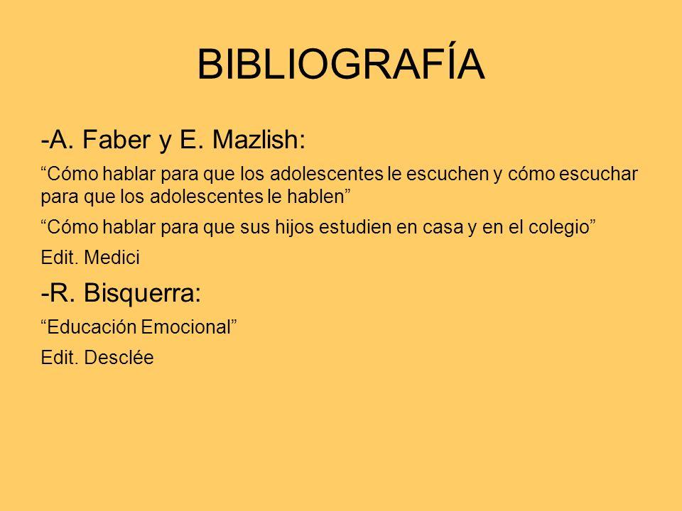 BIBLIOGRAFÍA -A. Faber y E. Mazlish: -R. Bisquerra:
