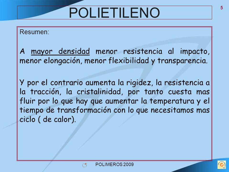 POLIETILENO Resumen: A mayor densidad menor resistencia al impacto, menor elongación, menor flexibilidad y transparencia.