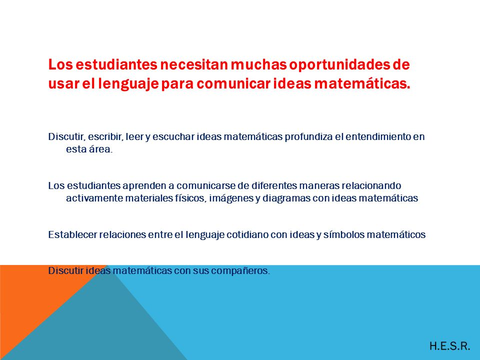 Los estudiantes necesitan muchas oportunidades de usar el lenguaje para comunicar ideas matemáticas.
