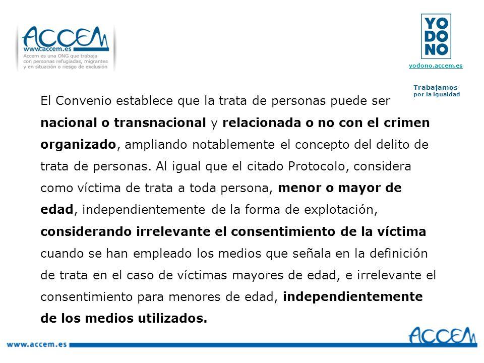 El Convenio establece que la trata de personas puede ser nacional o transnacional y relacionada o no con el crimen organizado, ampliando notablemente el concepto del delito de trata de personas.
