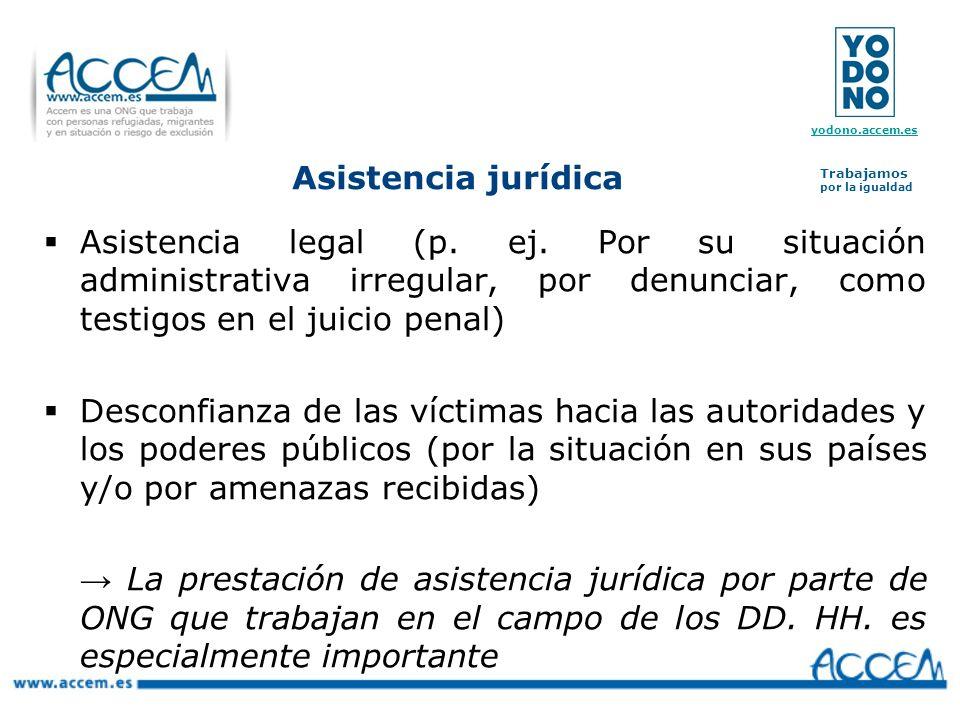 Asistencia jurídica Asistencia legal (p. ej. Por su situación administrativa irregular, por denunciar, como testigos en el juicio penal)