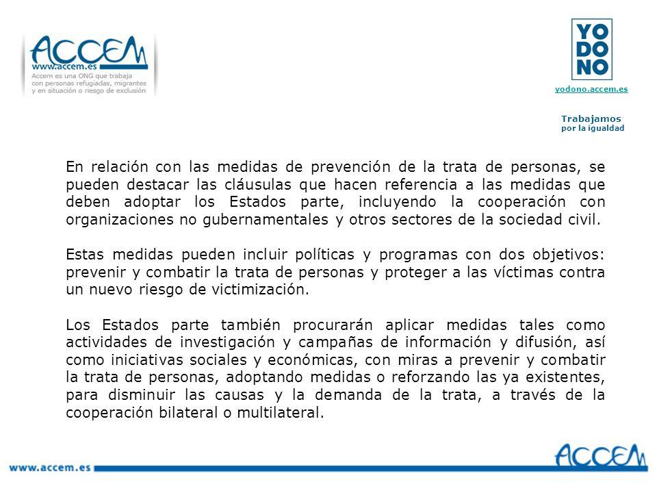 En relación con las medidas de prevención de la trata de personas, se pueden destacar las cláusulas que hacen referencia a las medidas que deben adoptar los Estados parte, incluyendo la cooperación con organizaciones no gubernamentales y otros sectores de la sociedad civil.