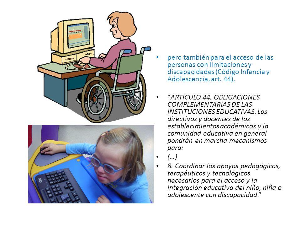 pero también para el acceso de las personas con limitaciones y discapacidades (Código Infancia y Adolescencia, art. 44).