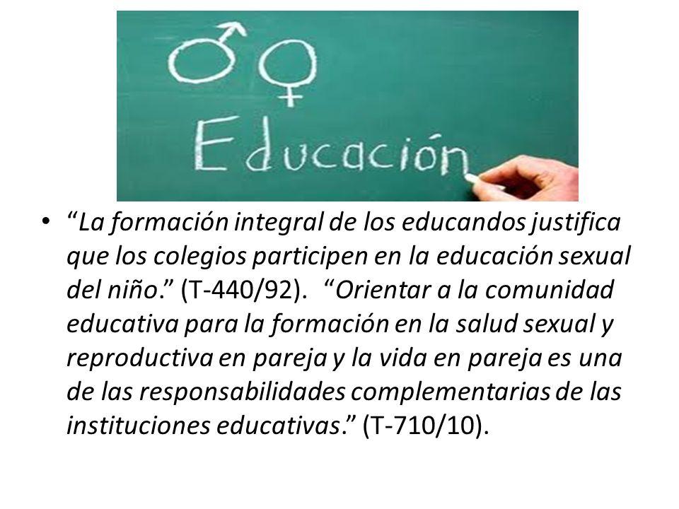 La formación integral de los educandos justifica que los colegios participen en la educación sexual del niño. (T-440/92).