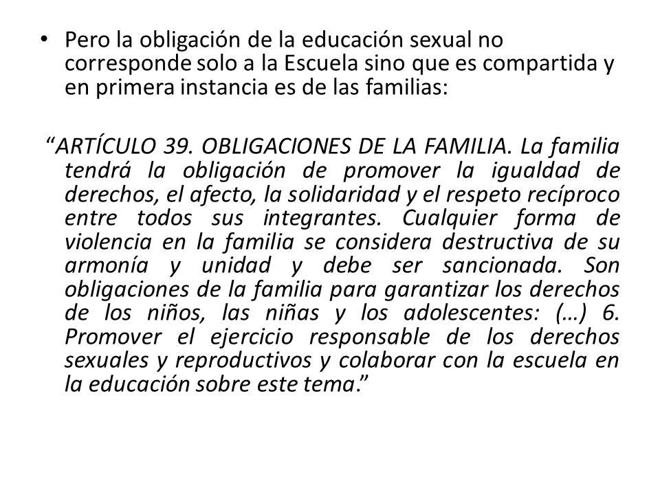 Pero la obligación de la educación sexual no corresponde solo a la Escuela sino que es compartida y en primera instancia es de las familias: