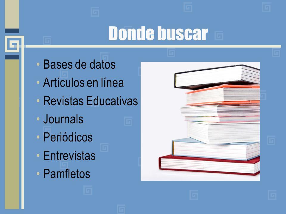 Donde buscar Bases de datos Artículos en línea Revistas Educativas