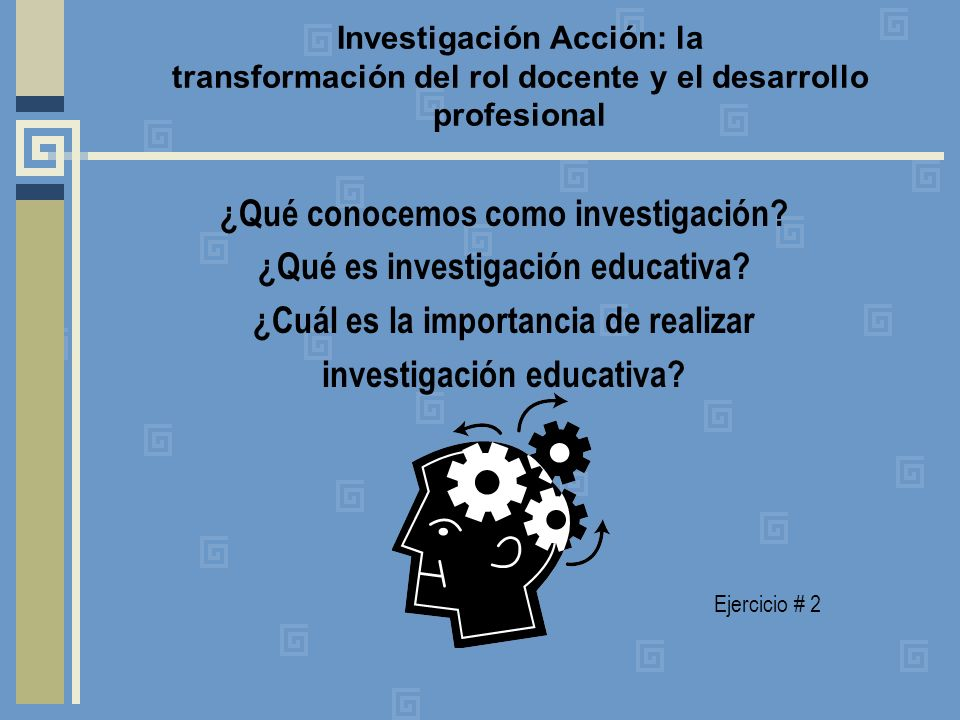 ¿Qué conocemos como investigación ¿Qué es investigación educativa