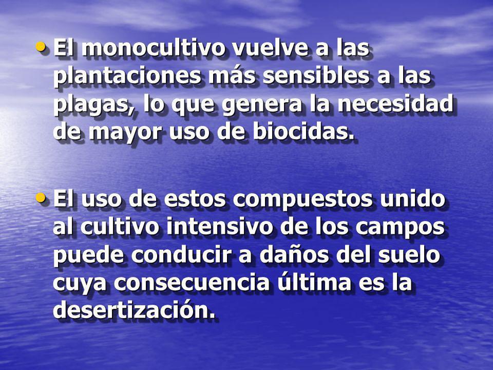 El monocultivo vuelve a las plantaciones más sensibles a las plagas, lo que genera la necesidad de mayor uso de biocidas.