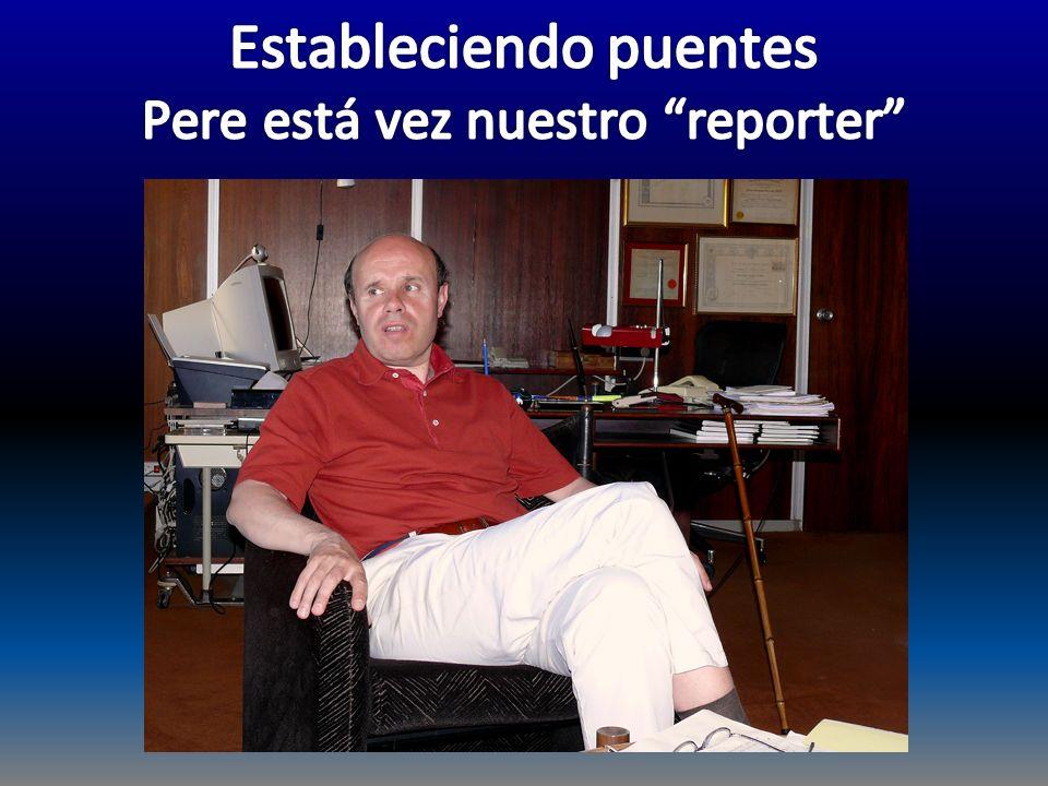 Estableciendo puentes Pere está vez nuestro reporter