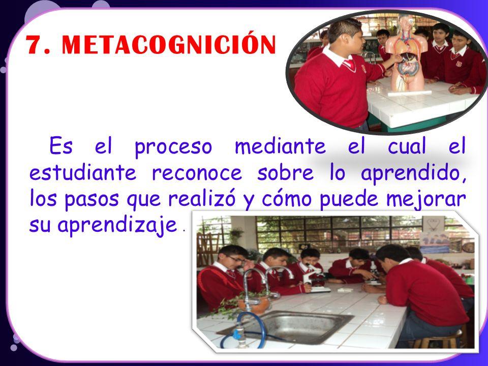 Es el proceso mediante el cual el estudiante reconoce sobre lo aprendido, los pasos que realizó y cómo puede mejorar su aprendizaje .